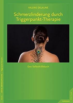 Schmerzlinderung durch Triggerpunkt-Therapie: Das Selbsthilfebuch