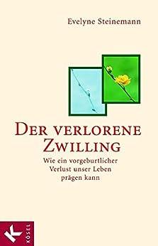Der verlorene Zwilling: Wie ein vorgeburtlicher Verlust unser Leben prägen kann (German Edition) par [Steinemann, Evelyne]