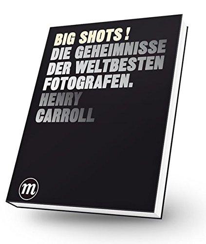 BIG SHOTS ! Die Geheimnisse der weltbesten Fotografen