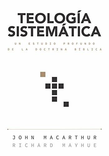 Teología Sistemática: Un Estudio Profundo de la Doctrina Bíblica por John Macarthur
