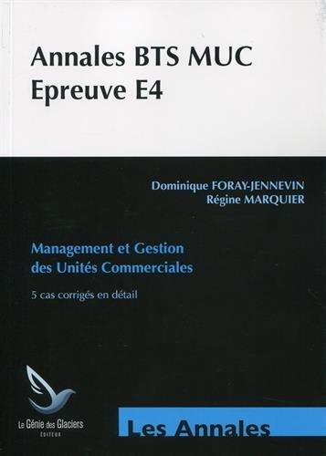 Annales études de cas BTS MUC : Epreuve E4 par Dominique Foray-Jennevin, Régine Marquier