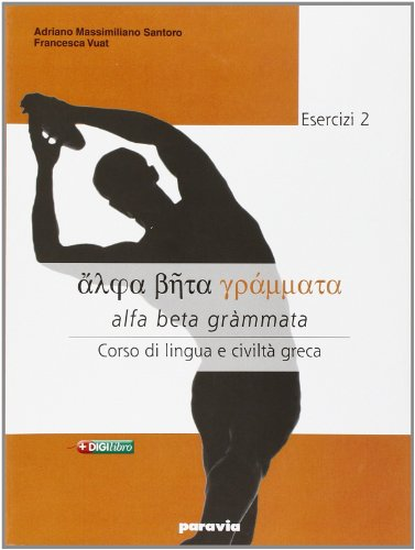 Alfa beta grammata. Esercizi. Corso di lingua e civilt greca. Per il Liceo classico: 2