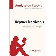 Réparer les vivants de Maylis de Kerangal (Anlayse de l'œuvre): Résumé complet et analyse détaillée de l'oeuvre (Fiche de lecture)