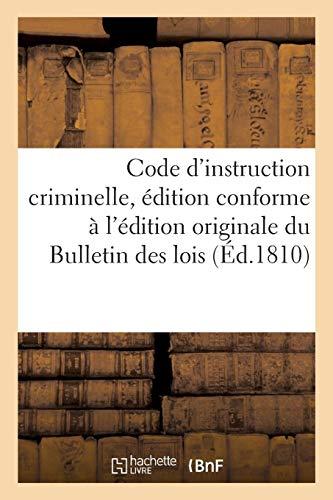 Code d'instruction criminelle, édition conforme à l'édition originale du Bulletin des lois: Suivi des motifs exposés par les conseillers d'Etat et des rapports par la commission par  Sans Auteur