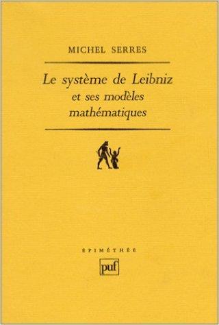 Le Système de Leibniz et ses modèles mathématiques de Michel Serres ( 1 juillet 1990 )