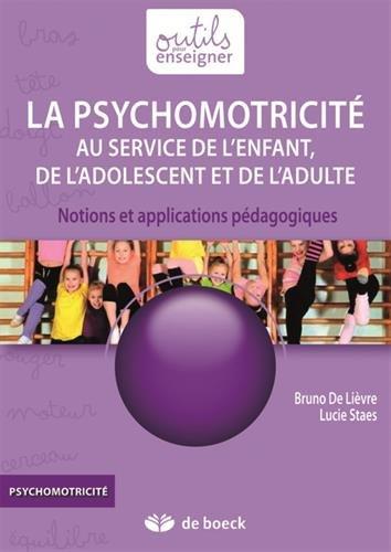 Psychomotricité au service de l'enfant de l'adolescent et de l'adulte : Notions et applications pédagogiques