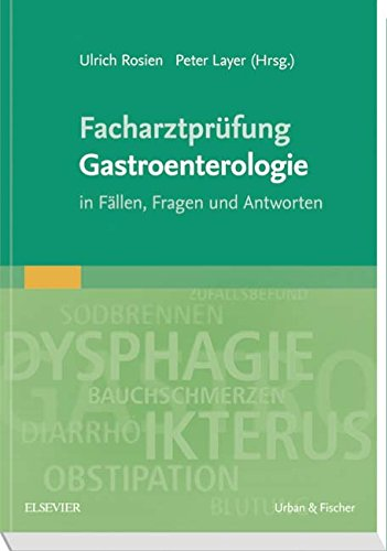 Facharztprüfung Gastroenterologie: in Fällen, Fragen und Antworten