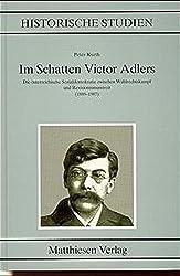 Im Schatten Victor Adlers: Die österreichische Sozialdemokratie zwischen Wahlrechtskampf und Revisionismusstreit (1889-1907) (Historische Studien)