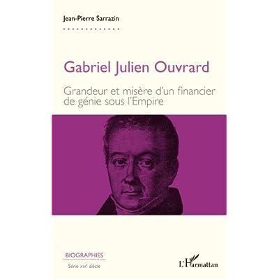 Gabriel Julien Ouvrard : Grandeur et misère d'un financier de génie sous l'Empire
