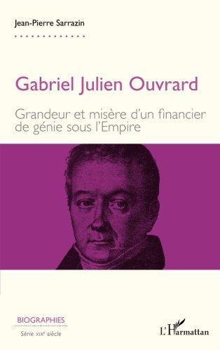 Gabriel Julien Ouvrard : Grandeur et misère d'un financier de génie sous l'Empire par Jean-Pierre Sarrazin