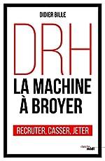 DRH, la machine à broyer (Documents) de Didier BILLE