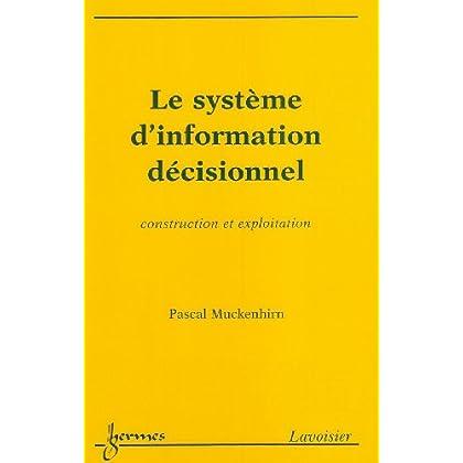 Le système d'information décisionnel : Construction et exploitation