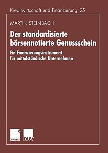Der standardisierte börsennotierte Genussschein: Ein Finanzierungsinstrument für mittelständische Unternehmen (Schriftenreihe für Kreditwirtschaft und ... und Finanzierung (25), Band 25)