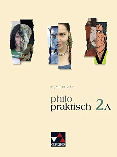 philopraktisch / Unterrichtswerk für Praktische Philosophie in Nordrhein-Westfalen: philopraktisch / philopraktisch 2 A: Unterrichtswerk für ... / Für die Jahrgangsstufen 7/8