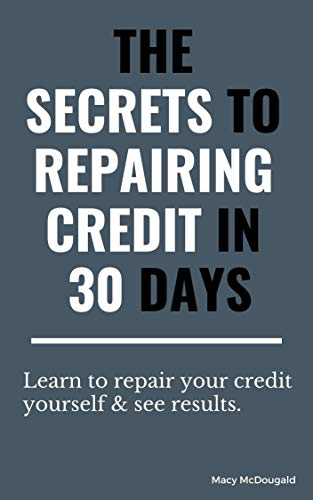 The Secrets to Repairing Credit in 30 Days (English Edition)