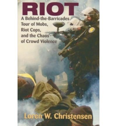 [( Riot: A Behind-The-Barricades Tour of Mobs, Riot Cops, and the Chaos of Crowd Violence )] [by: Loren W Christensen] [Jan-2008]