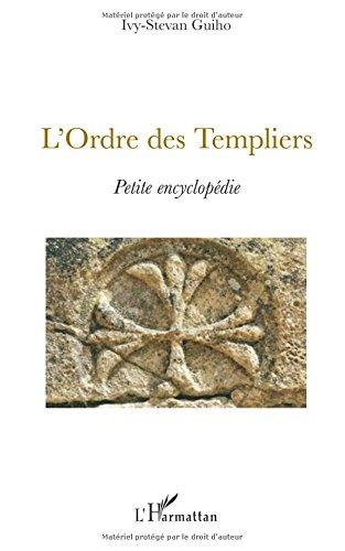 L'Ordre des Templiers : Petite encyclopédie