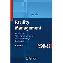 Facility Management: Grundlagen, Computerunterstützung, Systemeinführung, Anwendungsbeispiele: Grundlagen, Computerunterstutzung, Systemeinfuhrung, Anwendungsbeispiele