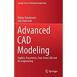 Advanced CAD Modeling: Explicit, Parametric, Free-Form CAD and Re-engineering (Springer Tracts in Mechanical Engineering)