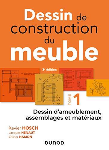 Dessin de construction du meuble - Tome 1: Dessin d'ameublement, assemblages et matériaux par Xavier Hosch,Jacques Henaut,Olivier Hamon