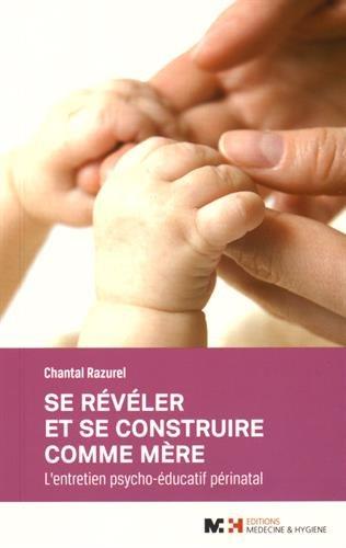 Se révéler et se construire comme mère : L'entretien psycho-éducatif périnatal