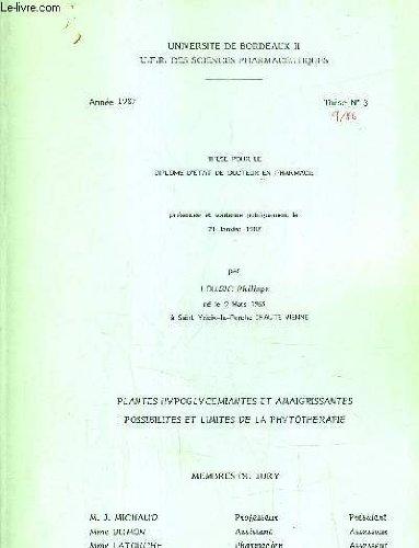 THESE POUR LES DIPLOME D'ETAT DE DOCTEUR EN PHARMACIE PRESENTEE ET SOUTENUE PUBLIQUEMENT LE 21 JANVIER 1987 - ANNEE 1987 - THESE N°8 - PLANTES HYPOGLYCEMIANTES ET AMAIGRISSANTES POSSIBLITES ET LIMES DE LA PHYTOTHERAPIE.