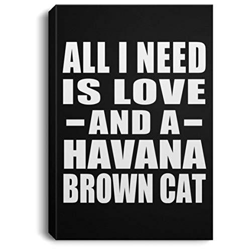 Designsify All I Need is Love and A Havana Brown Cat - Canvas Portrait Leinwandbild Portrait 20x30 cm Wand-Dekoration - Geschenk zum Geburtstag Jahrestag Muttertag Vatertag Ostern