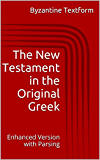 The New Testament in the Original Greek: Enhanced Version with Parsing (English Edition)