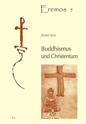 Buddhismus und Christentum: Die tiefgründigen Wechselbeziehungen zwischen Buddhismus und Christentum in den ersten Jahrhunderten (Eremos / Texte zur Spiritualität, Geschichte und Kunst)