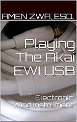 Playing The Akai EWI USB Electronic Wind Instrument (2015-10-16) (English Edition)