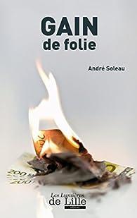 Gain de folie par André Soleau