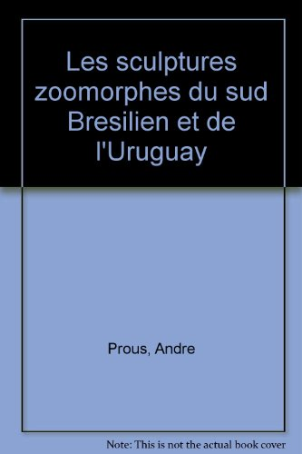 Les sculptures zoomorphes du Sud brésilien et de l'Uruguay par  André Prous (Broché)