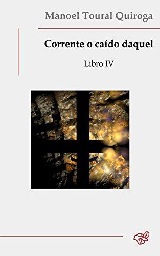 Corrente o caído daquel: Libro IV (Galician Edition)