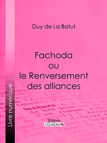 Fachoda ou le Renversement des alliances par Guy de La Batut