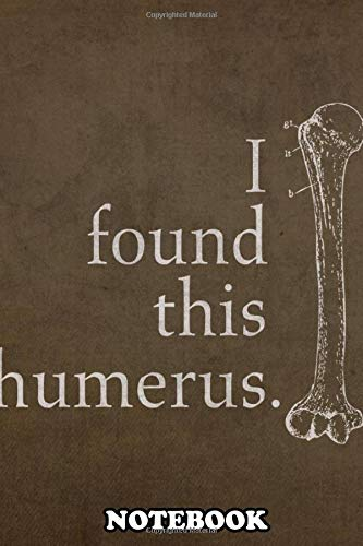Notebook: I Found This Humerus , Journal for Writing, College Ruled Size 6