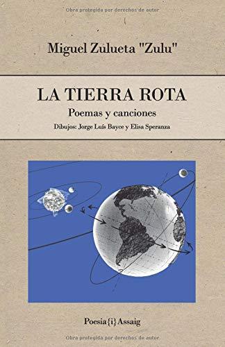 La Tierra rota: Poemas y canciones por Miguel Zulueta