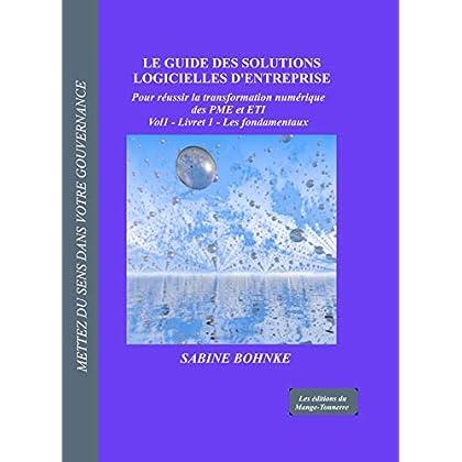 Les fondamentaux - Guide des solutions logicielles d'entreprise: Pour réussir la transformation numérique des PME et ETI (Le guide des solutions Logicielles t. 1)