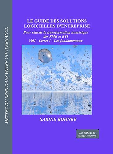 Les fondamentaux - Guide des solutions logicielles d'entreprise: Pour réussir la transformation numérique des PME et ETI (Le guide des solutions Logicielles t. 1) par
