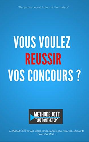 """Vous voulez réussir vos concours ?: Méthode JOTT """"Just On The Top"""" Méthode utilisée par les étudiants pour réussir les concours de PACES et de Droit… (French Edition)"""