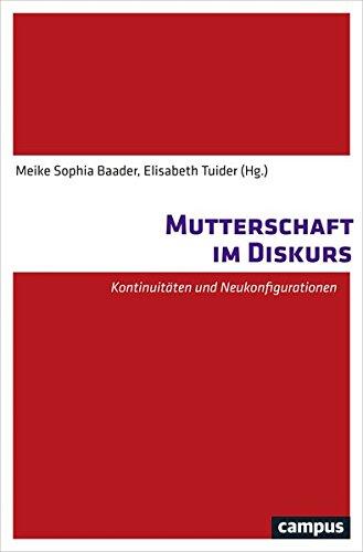 Mutterschaft im Diskurs: Kontinuitäten und Neukonfigurationen