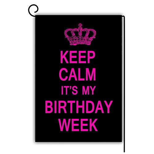 Novelcustom Keep Calm It's My Birthday Week Garden Flag Decorative House Yard Flag Double Sided Flags Outdoors Lawn Weatherproof Polyester Fabric 30x45.7cm/12.5 x 18 inches