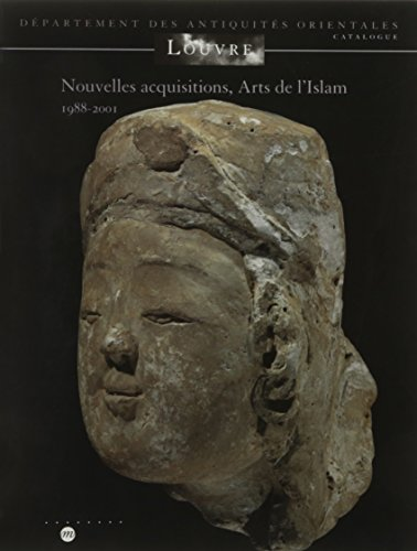 Nouvelles acquisitions, arts de l'Islam 1988-2001: catalogue