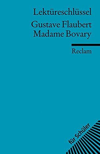 Lektüreschlüssel zu Gustave Flaubert: Madame Bovary (Reclams Universal-Bibliothek)