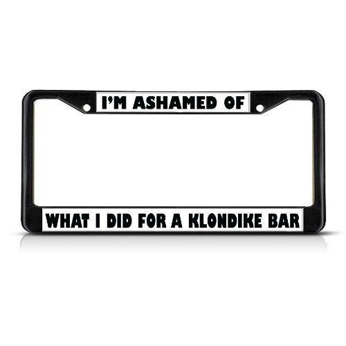 ashamed-what-i-did-for-klondike-bar-black-study-metal-license-plate-frame