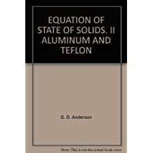 EQUATION OF STATE OF SOLIDS. II ALUMINUM AND TEFLON