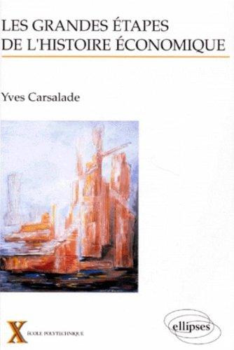 LES GRANDES ETAPES DE L'HISTOIRE ECONOMIQUE. Revisiter le passé pour comprendre le présent et anticiper l'avenir por Yves Carsalade