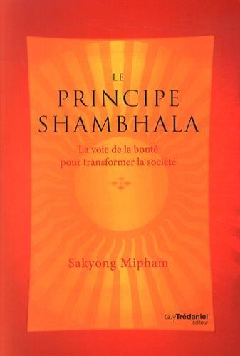 Le principe Shambhala : La voie de la bonté pour transformer la société par Sakyong Mipham