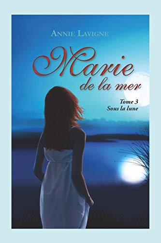Marie de la mer Tome 3: Sous la lune par Annie Lavigne