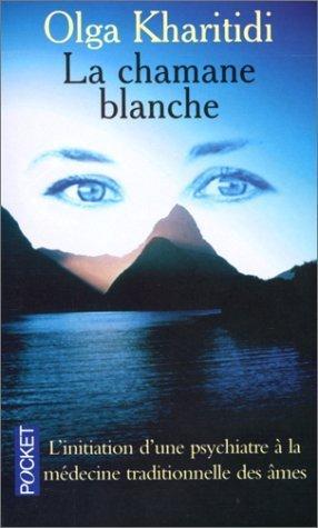 La chamane blanche : L'initiation d'une psychiatre  la mdecine traditionnelle des mes de Kharitidi. Olga (1998) Poche