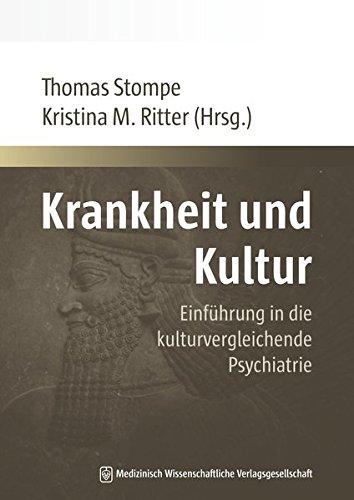 Krankheit und Kultur: Einführung in die kulturvergleichende Psychiatrie (Wiener Schriftenreihe zur Transkulturellen Psychiatrie)